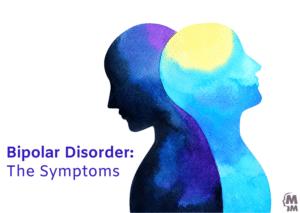 Bipolar Disorder - The Symptoms