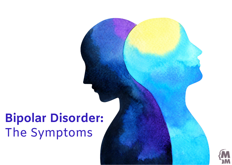 Bipolar Disorder: The Symptoms