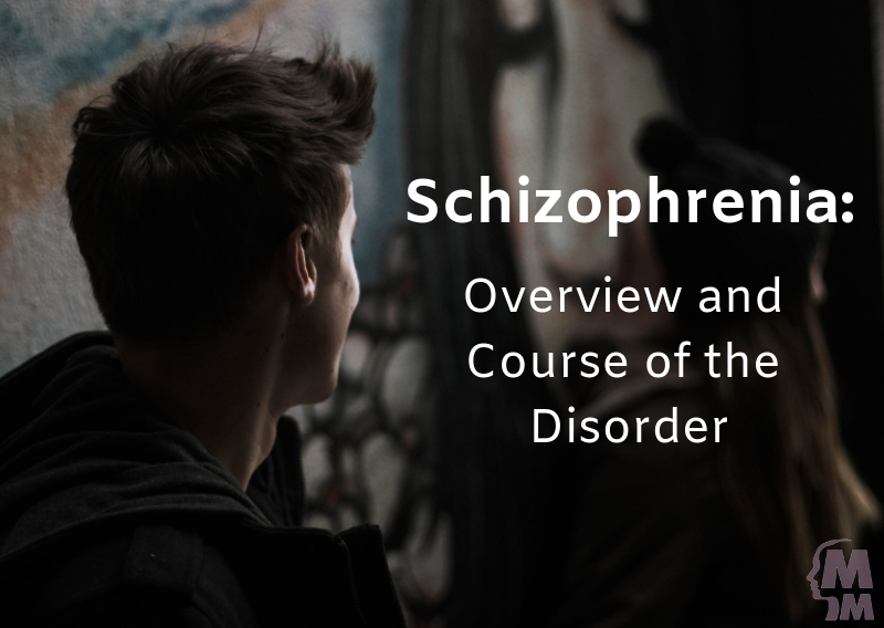 Schizophrenia: Overview and Course of the Disorder